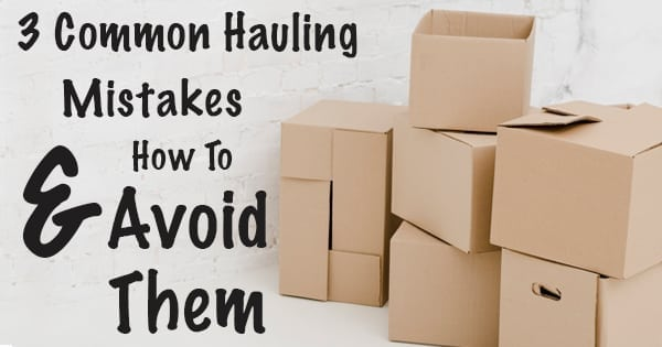 3 Common Hauling Mistakes And How To Avoid Them